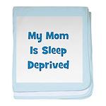 My Mom Is Sleep Deprived - Bl baby blanket