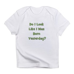 Born Yesterday? - Green Infant T-Shirt