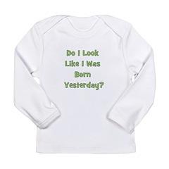 Born Yesterday? - Green Long Sleeve Infant T-Shirt