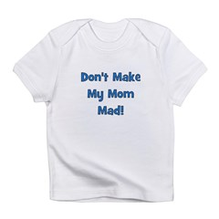 Don't Make My Mom Mad! Infant T-Shirt
