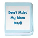 Don't Make My Mom Mad! baby blanket