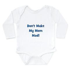 Don't Make My Mom Mad! Long Sleeve Infant Bodysuit