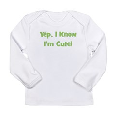 Yep, I Know I'm Cute! Green Long Sleeve Infant T-S