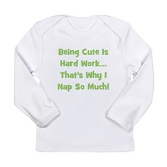Being Cute Is Hard Work - Gre Long Sleeve Infant T