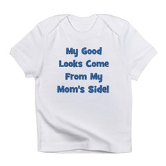 Good Looks From Mom's Side - Infant T-Shirt