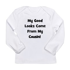 Good Looks From Cousin - Blac Long Sleeve Infant T