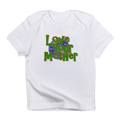 Love Your Mother (Earth) Infant T-Shirt