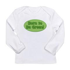 Born To Be Green Long Sleeve Infant T-Shirt