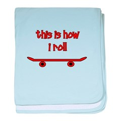 Skateboard This Is How I Roll baby blanket