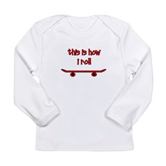 Skateboard This Is How I Roll Long Sleeve Infant T