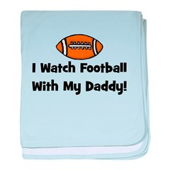 I Watch Football with My Dadd baby blanket