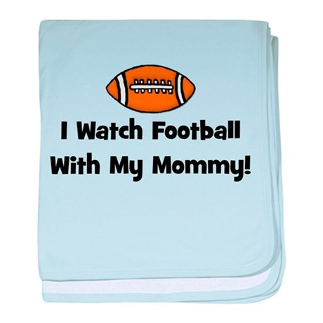 I Watch Football With My Momm baby blanket