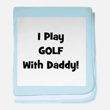 I Play Golf With Daddy! (blac baby blanket