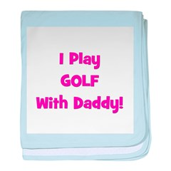 I Play Golf With Daddy! (pink baby blanket