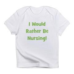 Rather Be Nursing! Infant T-Shirt
