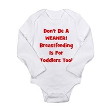 Don't Be A Weaner, Breastfeed Long Sleeve Infant B