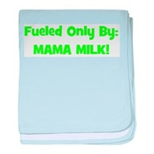 Fueled Only By: MAMA MILK! - baby blanket