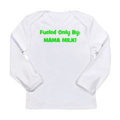 Fueled Only By: MAMA MILK! - Long Sleeve Infant T-