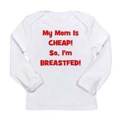 My Mom Is Cheap, So I'm Breas Long Sleeve Infant T