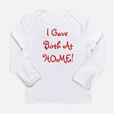 I Gave Birth At Home! - Multi Long Sleeve Infant T
