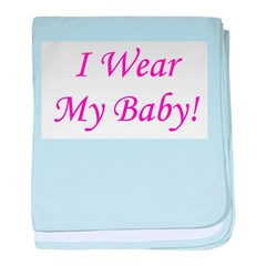 I Wear My Baby - Multiple Col baby blanket