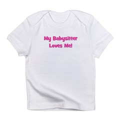 My Babysitter Loves Me! Infant T-Shirt