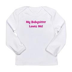 My Babysitter Loves Me! Long Sleeve Infant T-Shirt