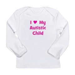 I Love My Autistic Child Long Sleeve Infant T-Shir