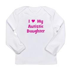 I Love (heart) My Autistic Da Long Sleeve Infant T