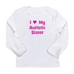 I Love My Autistic Sister Long Sleeve Infant T-Shi
