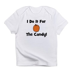 I Do It For The Candy! (pumpk Infant T-Shirt