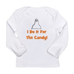 I Do It For The Candy! (ghost Long Sleeve Infant T