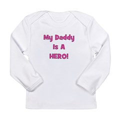 My Daddy Is A Hero! Long Sleeve Infant T-Shirt