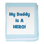 My Daddy Is A Hero! baby blanket