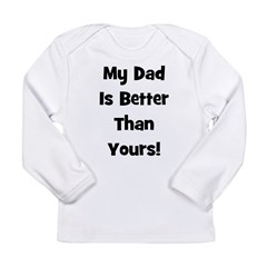 My Dad is Better Than Yours! Long Sleeve Infant T-