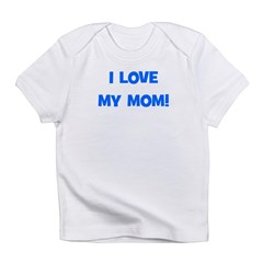 I Love My Mom! (blue) Infant T-Shirt