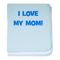 I Love My Mom! (blue) baby blanket