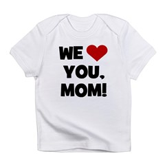 We (heart) Love You Mom Infant T-Shirt