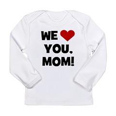 We (heart) Love You Mom Long Sleeve Infant T-Shirt