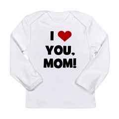 I Love (heart) You Mom Long Sleeve Infant T-Shirt
