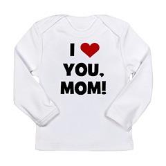 I Love (heart) You Mom Long Sleeve Infant T-Shirt