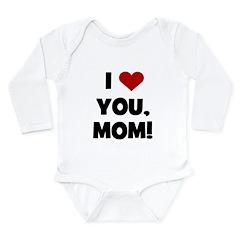 I Love (heart) You Mom Long Sleeve Infant Bodysuit