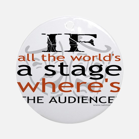 """""""If all the world's a stage . Ornament (Round"""