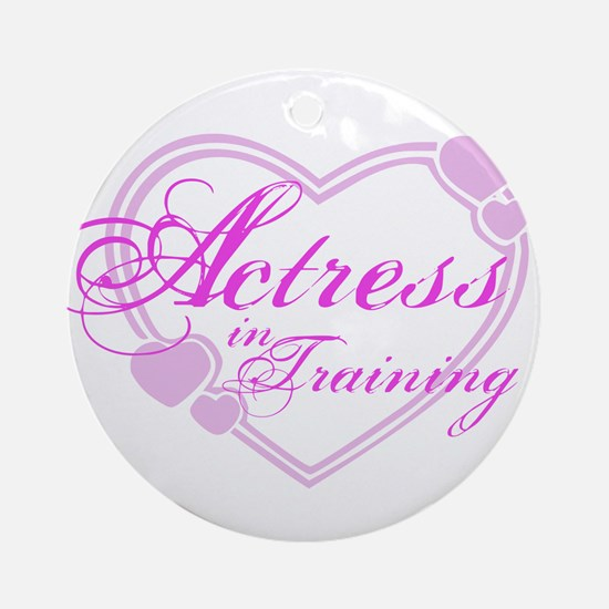 Actress-In-Training Design I Ornament (Round)