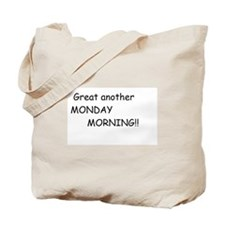 """""""Great another Monday Morning"""" Tote Bag"""