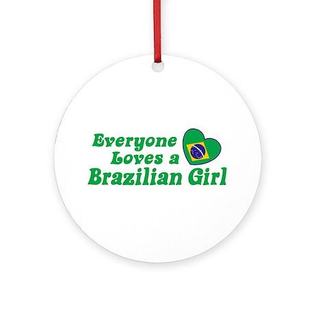 Everyone Loves a Brazilian Girl Ornament (Round)