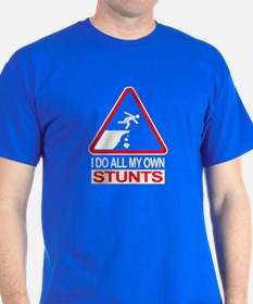 I Do All My Own Stunts - T-Shirt