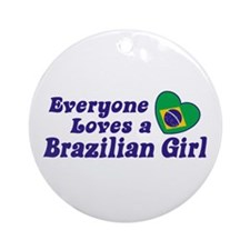 Everyone Loves a Brazilian Girl Ornament (Round)