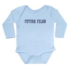 Future Felon Long Sleeve Infant Bodysuit