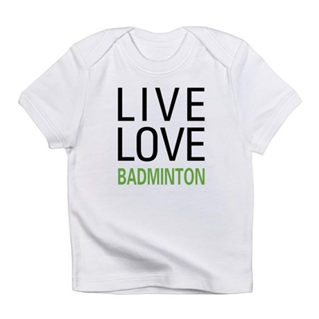 Live Love Badminton Infant T-Shirt
